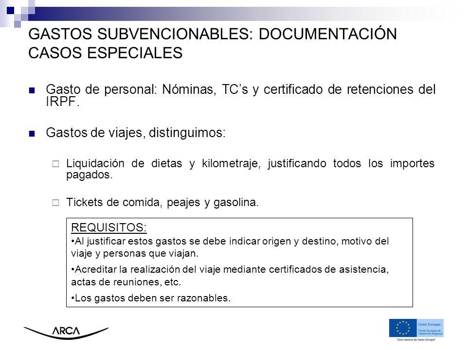 GASTOS SUBVENCIONABLES: DOCUMENTACIÓN CASOS ESPECIALES Gasto de personal: Nóminas, TCs y certificado de retenciones del IRPF. Gastos de viajes, distin
