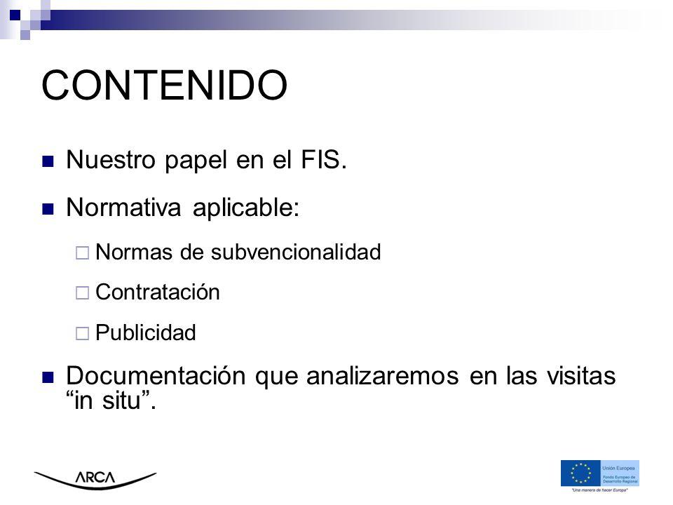 CONTENIDO Nuestro papel en el FIS. Normativa aplicable: Normas de subvencionalidad Contratación Publicidad Documentación que analizaremos en las visit