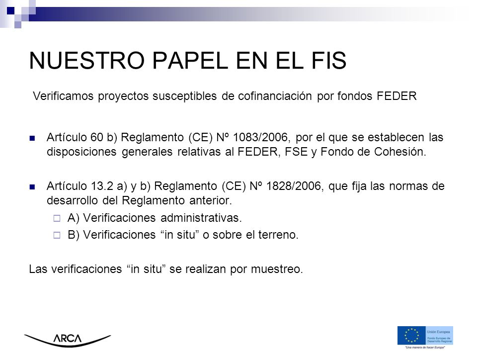 NUESTRO PAPEL EN EL FIS Artículo 60 b) Reglamento (CE) Nº 1083/2006, por el que se establecen las disposiciones generales relativas al FEDER, FSE y Fo