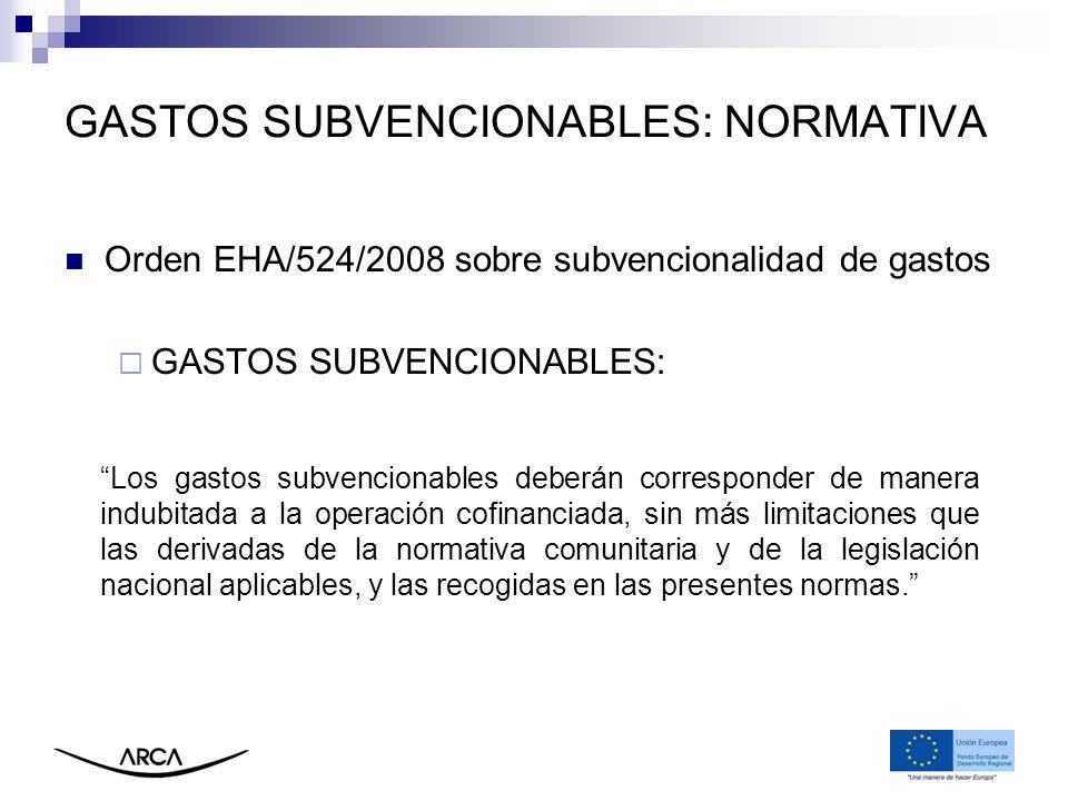 Orden EHA/524/2008 sobre subvencionalidad de gastos GASTOS SUBVENCIONABLES: GASTOS SUBVENCIONABLES: NORMATIVA Los gastos subvencionables deberán corre