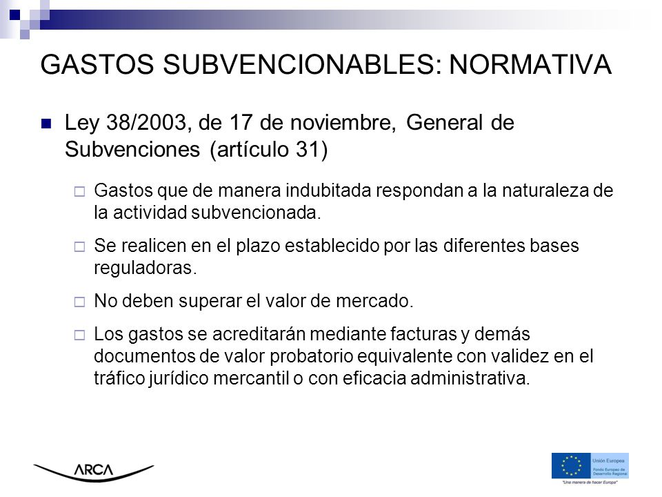 GASTOS SUBVENCIONABLES: NORMATIVA Ley 38/2003, de 17 de noviembre, General de Subvenciones (artículo 31) Gastos que de manera indubitada respondan a l