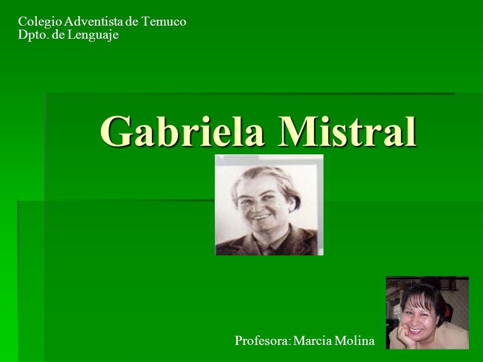 2 Gabriela Mistral (1889-1957) Seudónimo de Lucila Godoy Alcayaga, poetisa y diplomática chilena, que con su seudónimo literario quiso demostrar su admiración por los poetas Gabriele DAnnunzio y Frédéric Mistral.