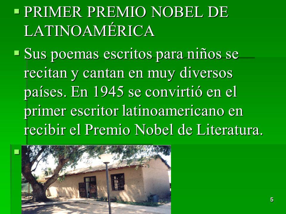 5 PRIMER PREMIO NOBEL DE LATINOAMÉRICA PRIMER PREMIO NOBEL DE LATINOAMÉRICA Sus poemas escritos para niños se recitan y cantan en muy diversos países.