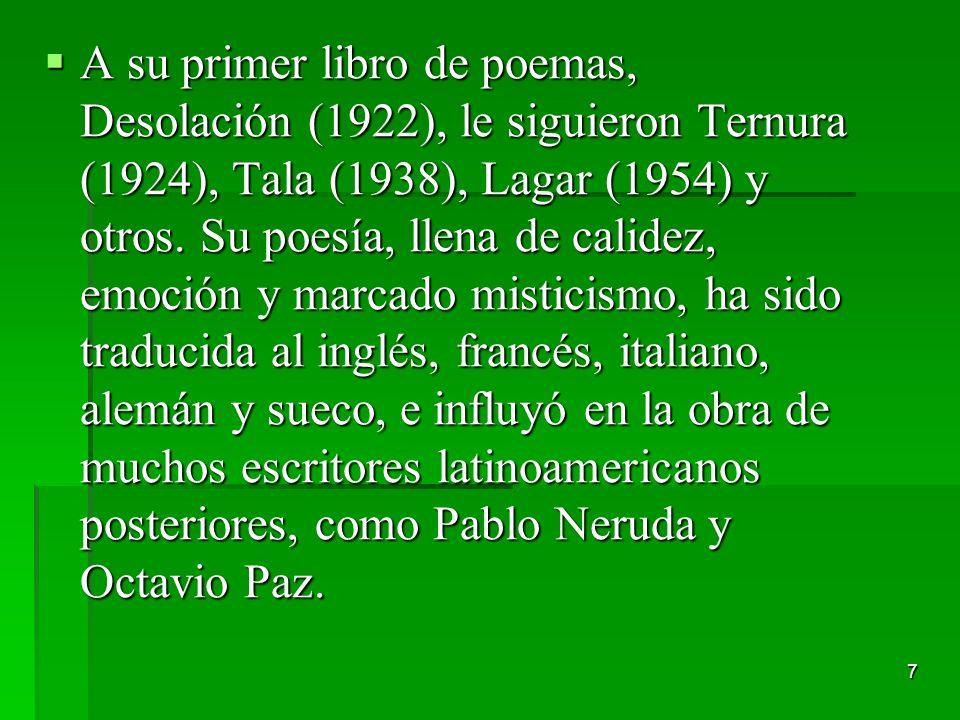 7 A su primer libro de poemas, Desolación (1922), le siguieron Ternura (1924), Tala (1938), Lagar (1954) y otros. Su poesía, llena de calidez, emoción