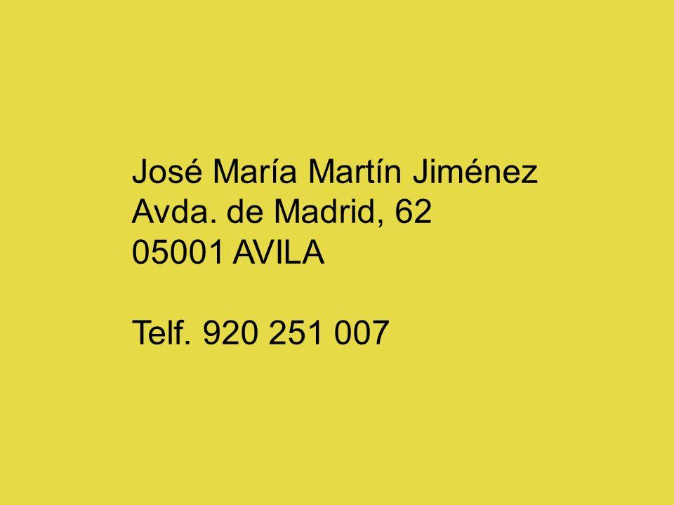 José María Martín Jiménez Avda. de Madrid, 62 05001 AVILA Telf. 920 251 007