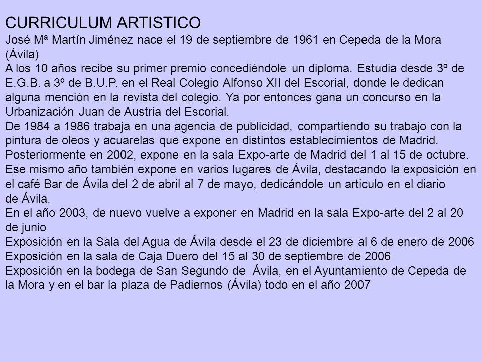 CURRICULUM ARTISTICO José Mª Martín Jiménez nace el 19 de septiembre de 1961 en Cepeda de la Mora (Ávila) A los 10 años recibe su primer premio concediéndole un diploma.