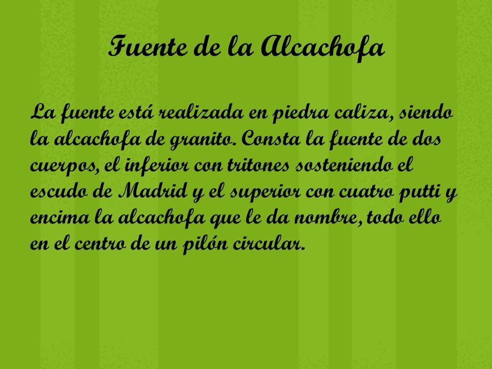 Fuente de la Alcachofa La fuente está realizada en piedra caliza, siendo la alcachofa de granito. Consta la fuente de dos cuerpos, el inferior con tri