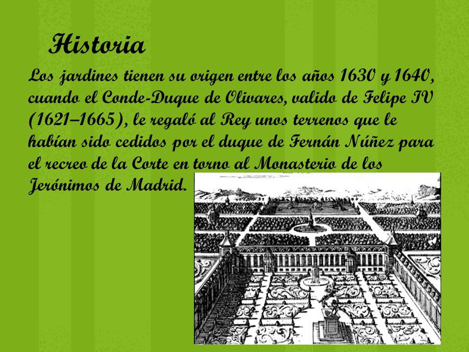 Historia Los jardines tienen su origen entre los años 1630 y 1640, cuando el Conde-Duque de Olivares, valido de Felipe IV (1621–1665), le regaló al Re