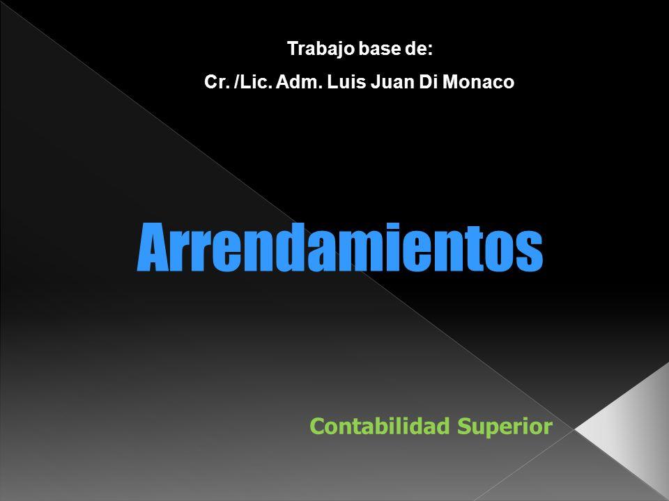 Arrendamientos Contabilidad Superior Trabajo base de: Cr. /Lic. Adm. Luis Juan Di Monaco