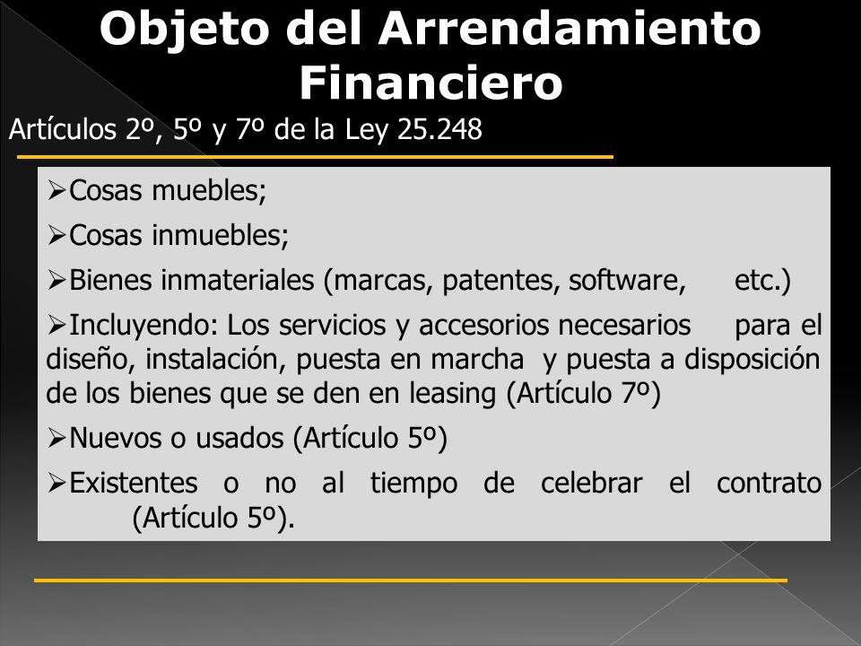 Objeto del Arrendamiento Financiero Artículos 2º, 5º y 7º de la Ley 25.248 Cosas muebles; Cosas inmuebles; Bienes inmateriales (marcas, patentes, soft