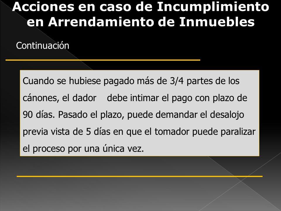 Acciones en caso de Incumplimiento en Arrendamiento de Inmuebles Cuando se hubiese pagado más de 3/4 partes de los cánones, el dador debe intimar el p