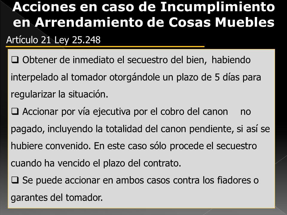 Acciones en caso de Incumplimiento en Arrendamiento de Cosas Muebles Artículo 21 Ley 25.248 Obtener de inmediato el secuestro del bien, habiendo inter