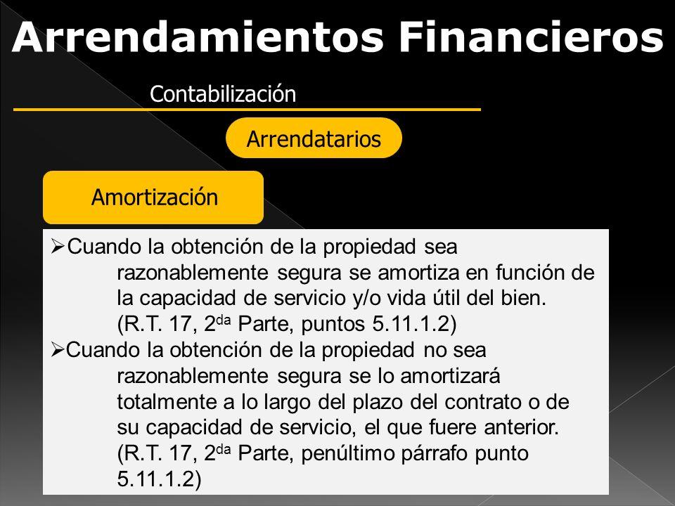 Arrendamientos Financieros Contabilización Arrendatarios Amortización Cuando la obtención de la propiedad sea razonablemente segura se amortiza en fun