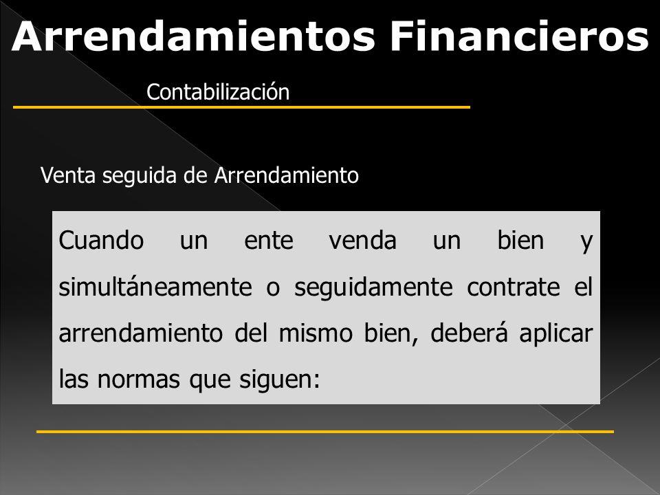 Arrendamientos Financieros Cuando un ente venda un bien y simultáneamente o seguidamente contrate el arrendamiento del mismo bien, deberá aplicar las