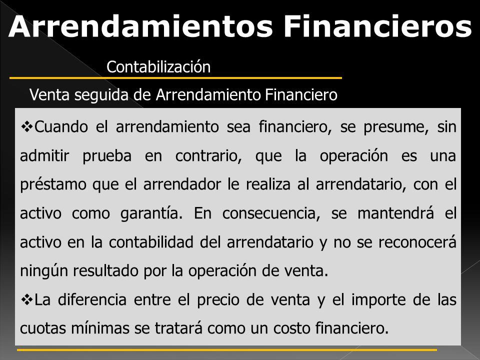 Arrendamientos Financieros Cuando el arrendamiento sea financiero, se presume, sin admitir prueba en contrario, que la operación es una préstamo que e