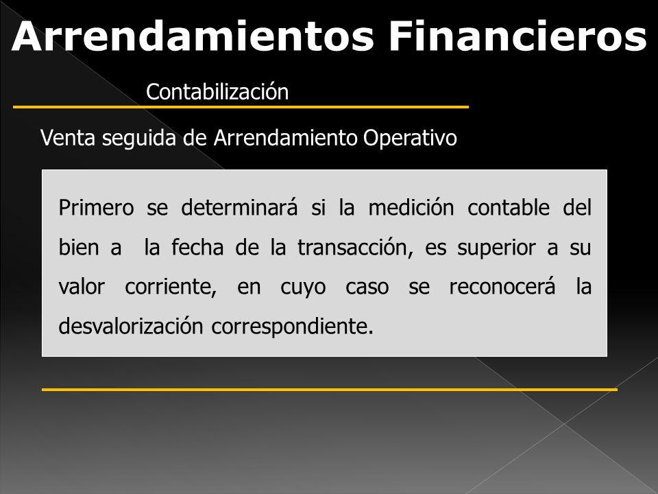 Arrendamientos Financieros Primero se determinará si la medición contable del bien a la fecha de la transacción, es superior a su valor corriente, en