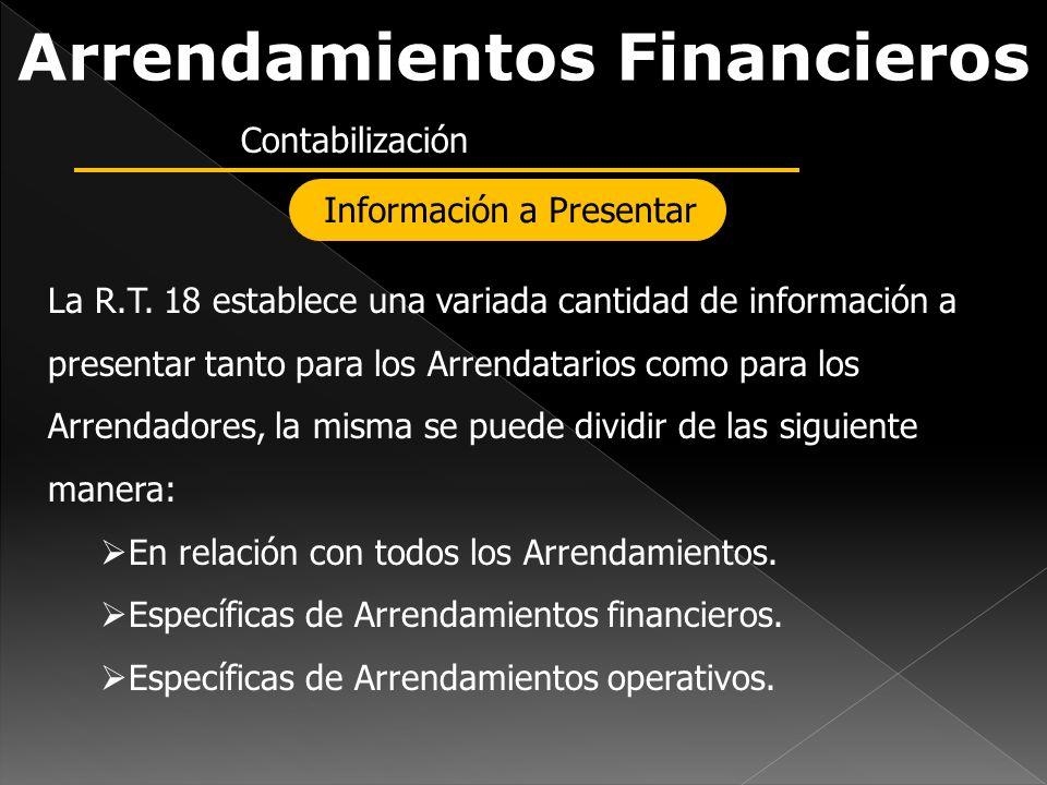 Arrendamientos Financieros Contabilización Información a Presentar La R.T. 18 establece una variada cantidad de información a presentar tanto para los