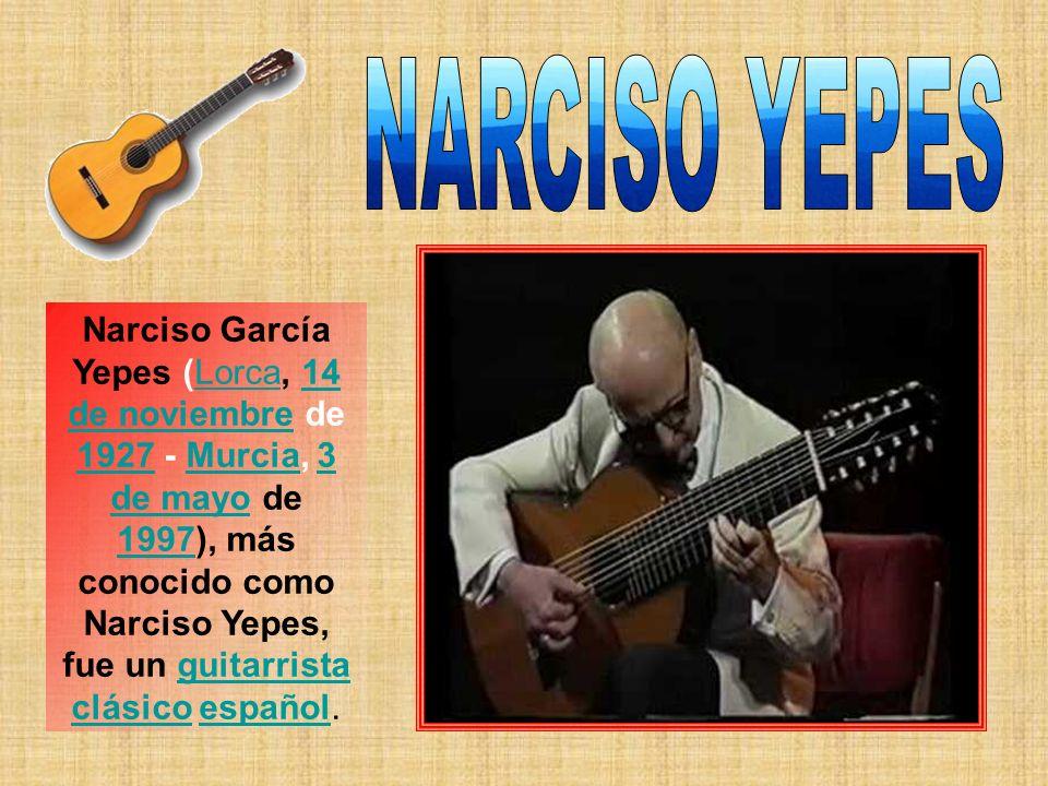 Narciso García Yepes (Lorca, 14 de noviembre de 1927 - Murcia, 3 de mayo de 1997), más conocido como Narciso Yepes, fue un guitarrista clásico español.Lorca14 de noviembre 1927Murcia3 de mayo 1997guitarrista clásicoespañol