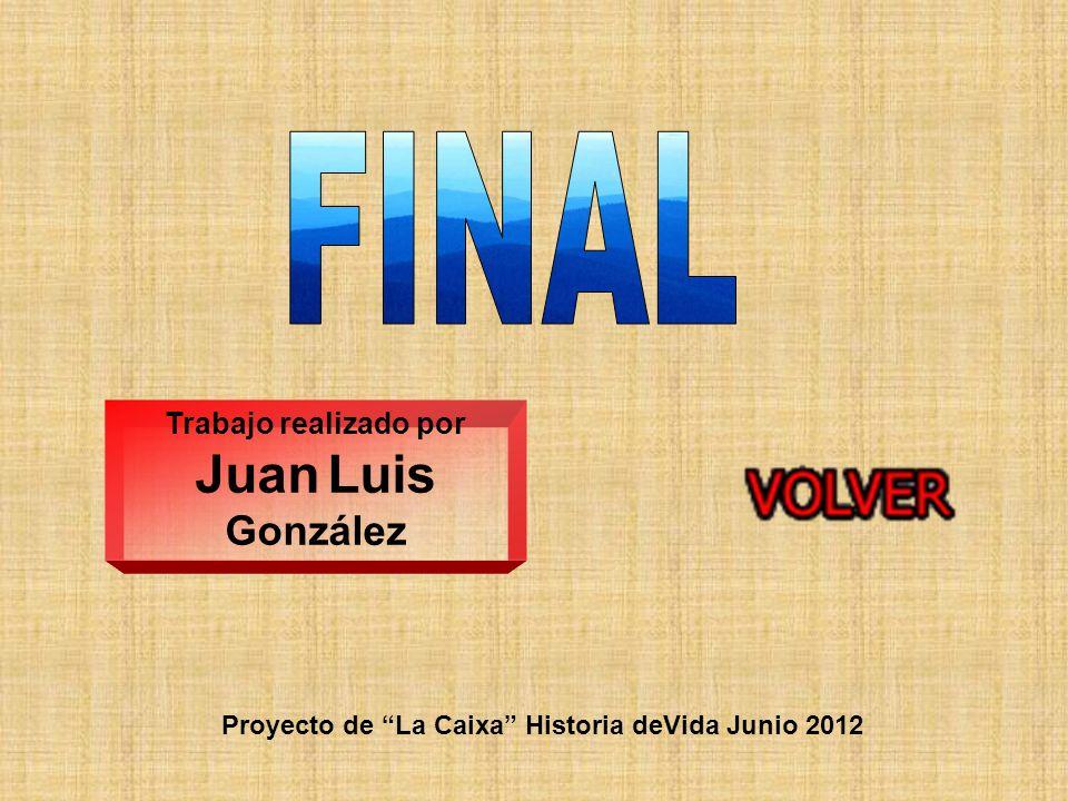 Trabajo realizado por Juan Luis González Proyecto de La Caixa Historia deVida Junio 2012