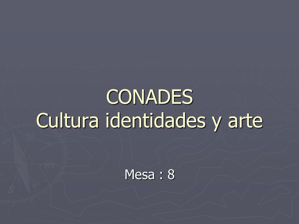 CONADES Cultura identidades y arte Mesa : 8