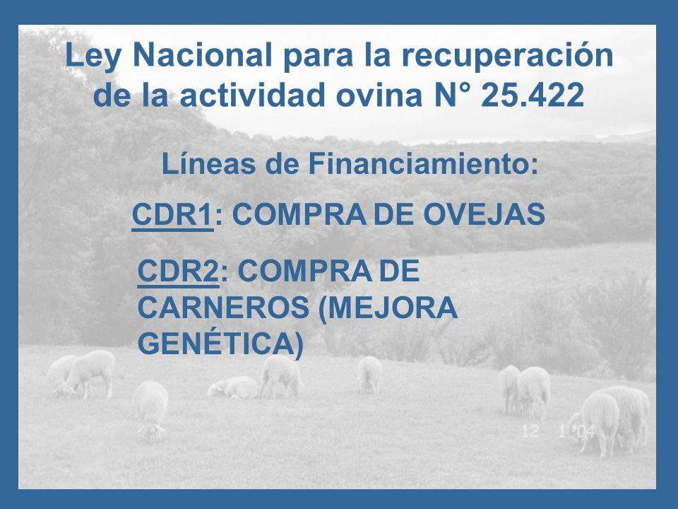 Líneas de Financiamiento: Ley Nacional para la recuperación de la actividad ovina N° 25.422 CDR1: COMPRA DE OVEJAS CDR2: COMPRA DE CARNEROS (MEJORA GENÉTICA)