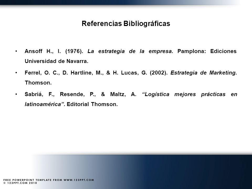 Referencias Bibliográficas Ansoff H., I. (1976). La estrategia de la empresa. Pamplona: Ediciones Universidad de Navarra. Ferrel, O. C., D. Hartline,