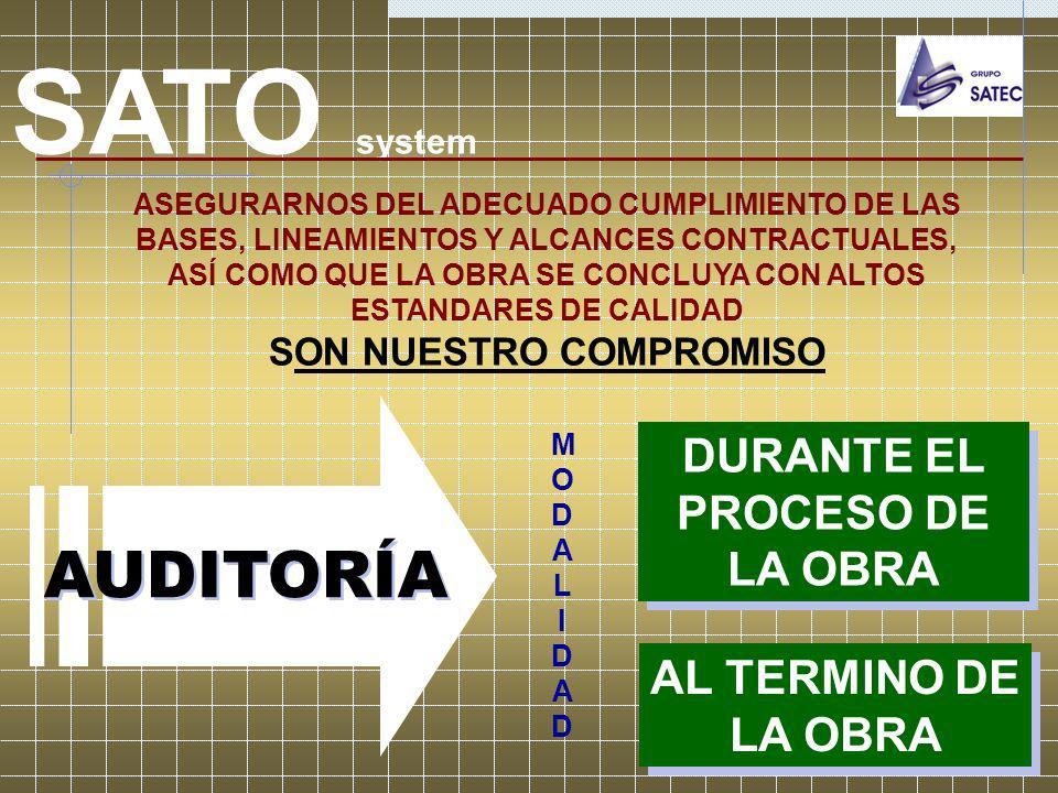 SATO system EL SATO NOS PERMITE ASEGURARNOS DE QUE LA OBRA SE LLEVO A CABO EN LOS MEJORES TERMINOS DE: COSTO CALIDAD TIEMPO Y CON LA PLENA OBSERVANCIA DE LOS REQUISITOS NORMATIVOS Y TÉCNICOS APLICABLES