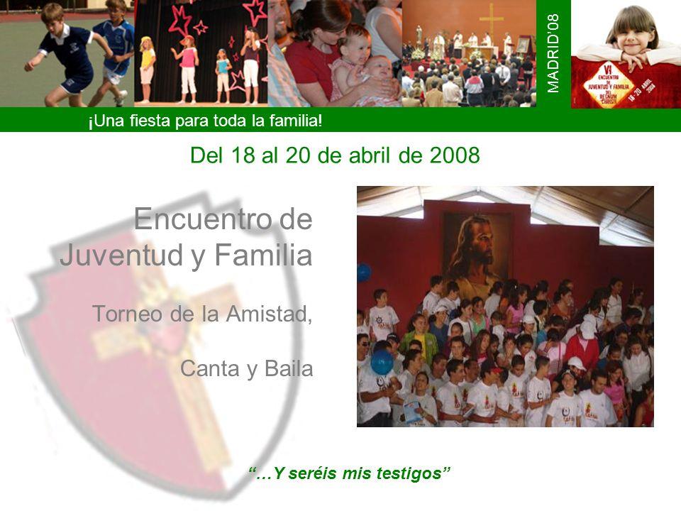 Encuentro de Juventud y Familia Torneo de la Amistad, Canta y Baila …Y seréis mis testigos ¡Una fiesta para toda la familia! MADRID08 Del 18 al 20 de