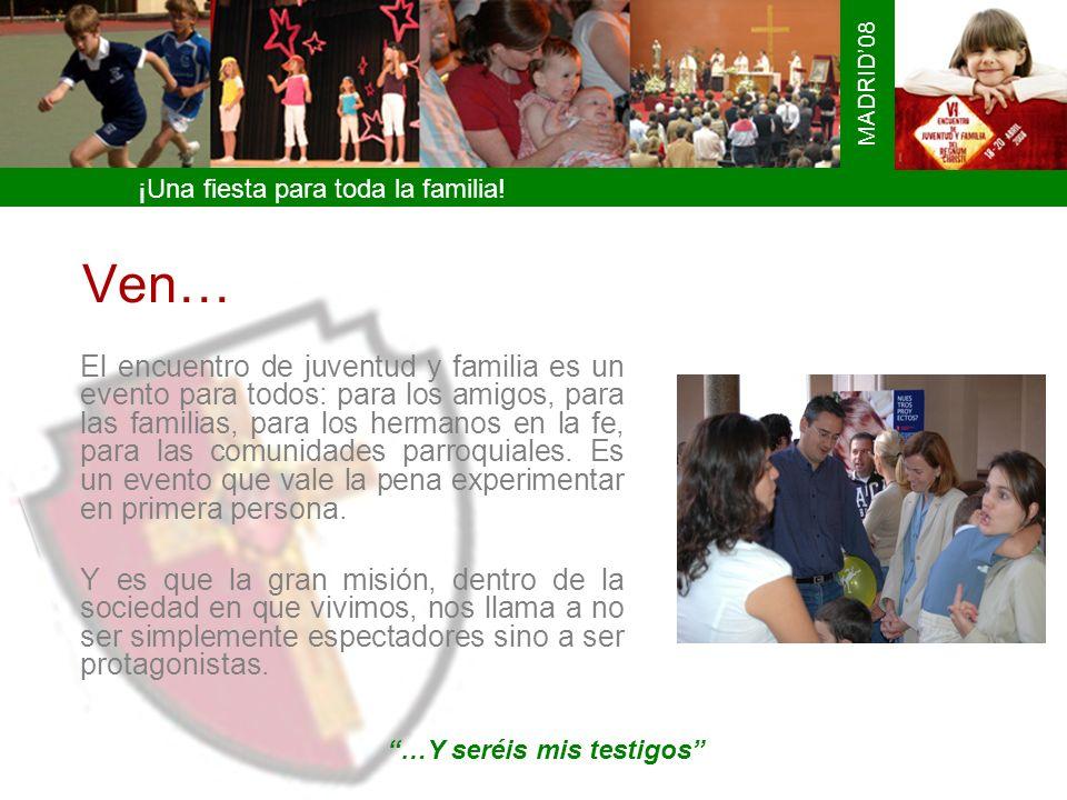 ¡Una fiesta para toda la familia! MADRID08 Ven… El encuentro de juventud y familia es un evento para todos: para los amigos, para las familias, para l