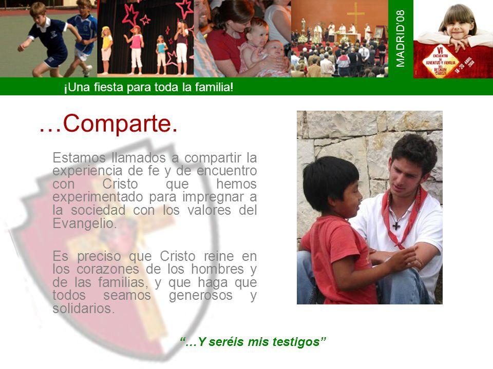 ¡Una fiesta para toda la familia! MADRID08 …Comparte. Estamos llamados a compartir la experiencia de fe y de encuentro con Cristo que hemos experiment