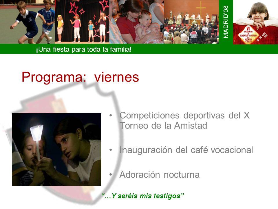 ¡Una fiesta para toda la familia! MADRID08 Programa: viernes Competiciones deportivas del X Torneo de la Amistad Inauguración del café vocacional Ador