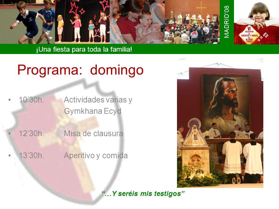 ¡Una fiesta para toda la familia! MADRID08 Programa: domingo 1030h.Actividades varias y Gymkhana Ecyd 1230h.Misa de clausura 1330h.Aperitivo y comida
