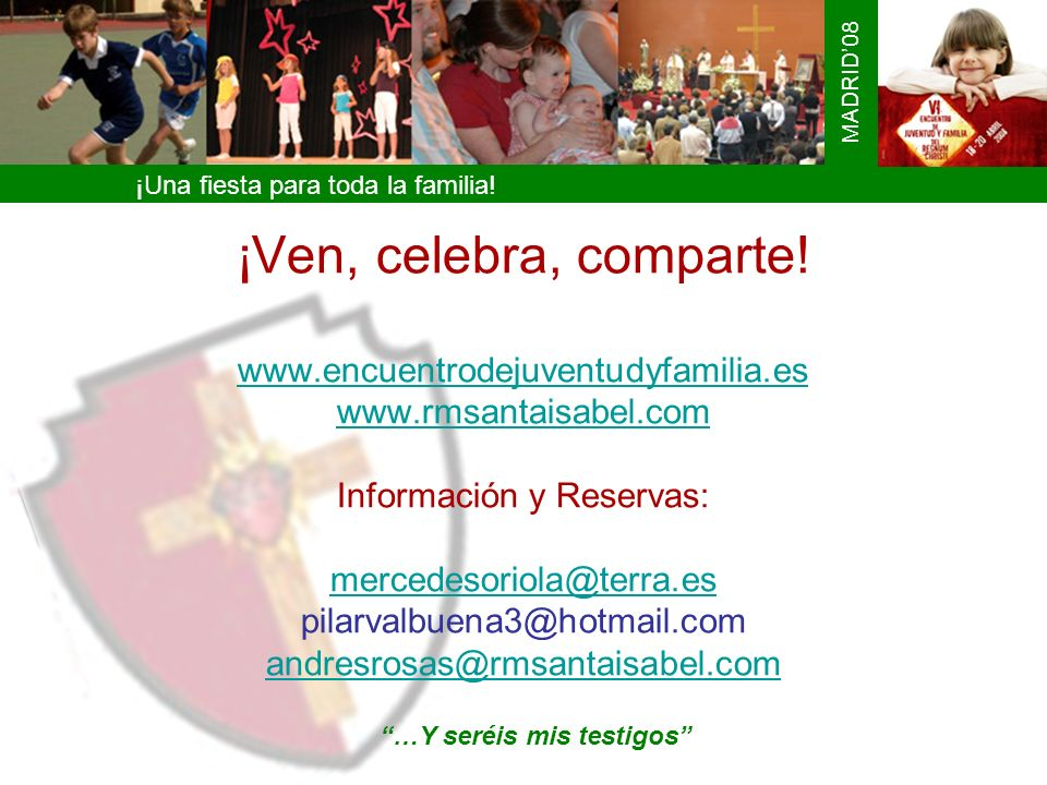 ¡Ven, celebra, comparte! www.encuentrodejuventudyfamilia.es www.rmsantaisabel.com Información y Reservas: mercedesoriola@terra.es pilarvalbuena3@hotma