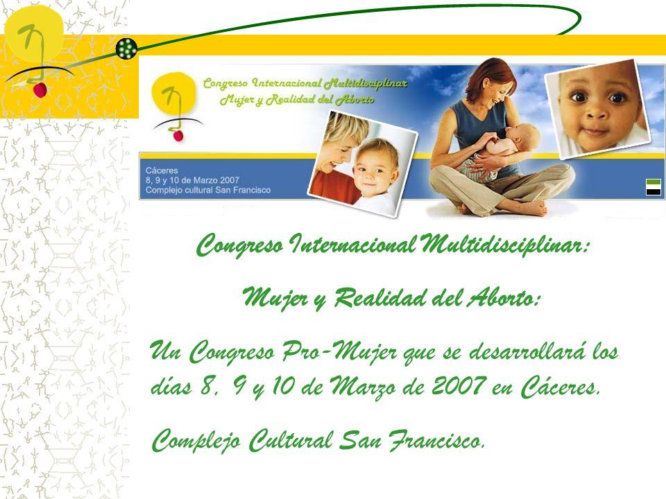 Congreso Internacional Multidisciplinar: Mujer y Realidad del Aborto: Un Congreso Pro-Mujer que se desarrollará los días 8, 9 y 10 de Marzo de 2007 en Cáceres.