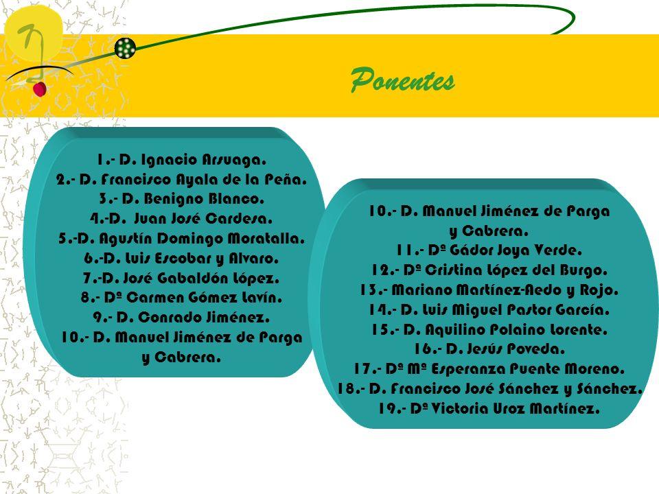 Ponentes 1.- D. Ignacio Arsuaga. 2.- D. Francisco Ayala de la Peña. 3.- D. Benigno Blanco. 4.-D. Juan José Cardesa. 5.-D. Agustín Domingo Moratalla. 6