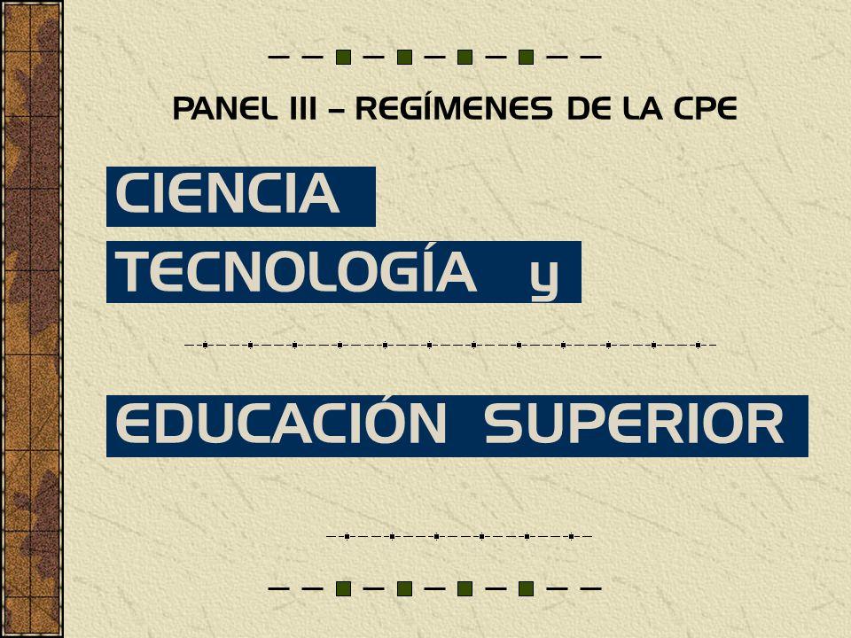 CIENCIA TECNOLOGÍA y EDUCACIÓN SUPERIOR PANEL III – REGÍMENES DE LA CPE