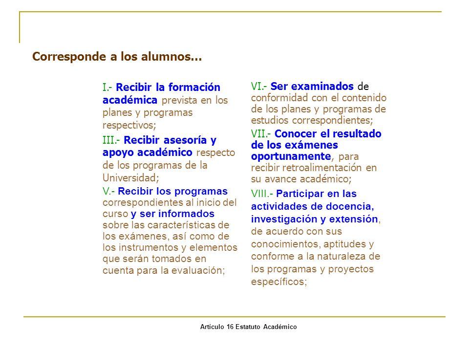 VI.- Ser examinados de conformidad con el contenido de los planes y programas de estudios correspondientes; VII.- Conocer el resultado de los exámenes