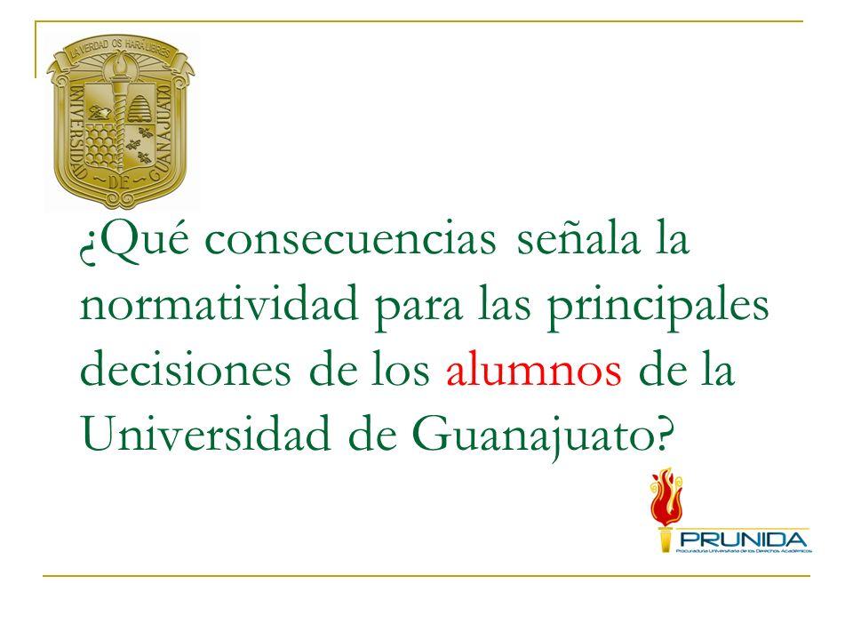 ¿Qué consecuencias señala la normatividad para las principales decisiones de los alumnos de la Universidad de Guanajuato?