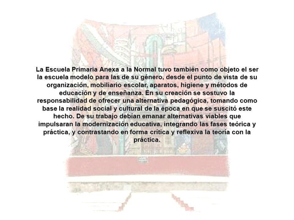 La Escuela Primaria Anexa a la Normal tuvo también como objeto el ser la escuela modelo para las de su género, desde el punto de vista de su organizac