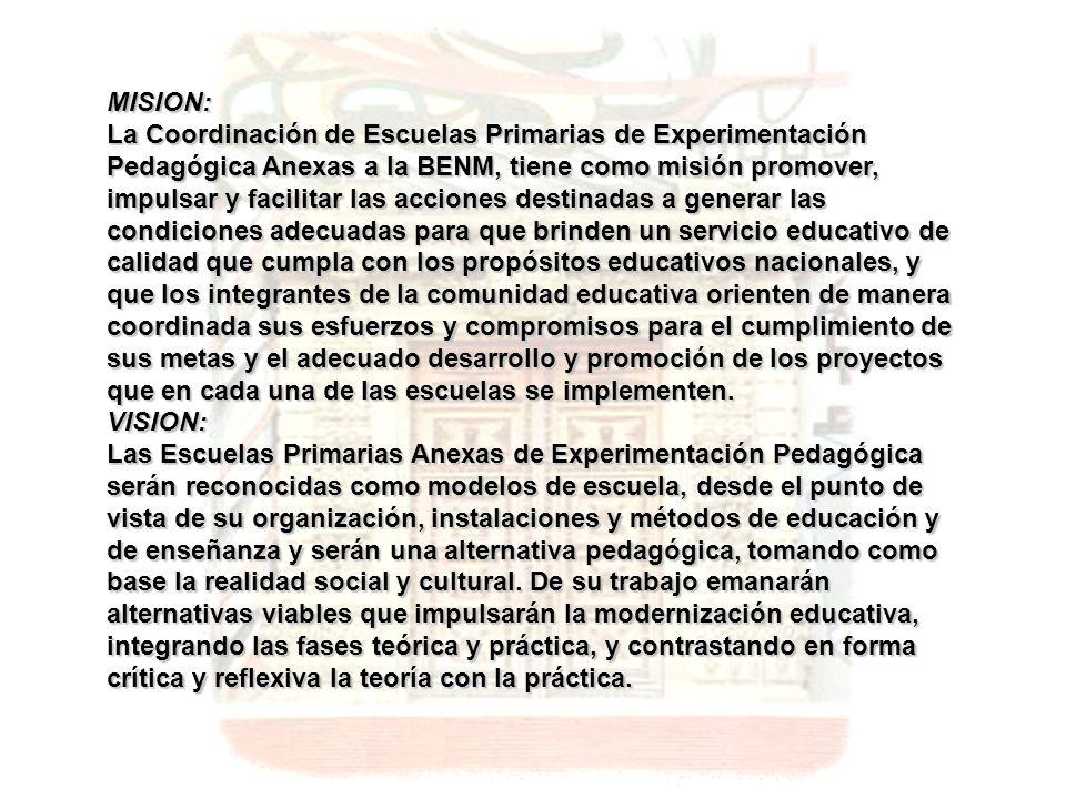 MISION: La Coordinación de Escuelas Primarias de Experimentación Pedagógica Anexas a la BENM, tiene como misión promover, impulsar y facilitar las acc