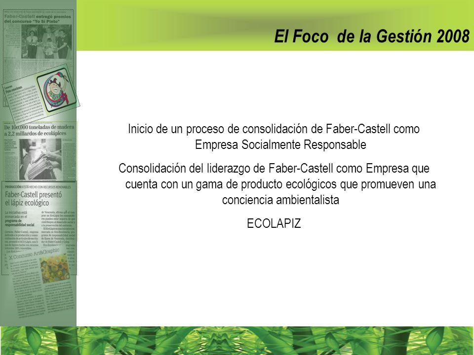 El Foco de la Gestión 2008 Inicio de un proceso de consolidación de Faber-Castell como Empresa Socialmente Responsable Consolidación del liderazgo de