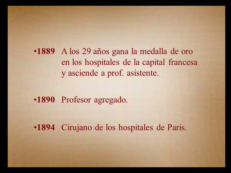 1889 A los 29 años gana la medalla de oro en los hospitales de la capital francesa y asciende a prof.