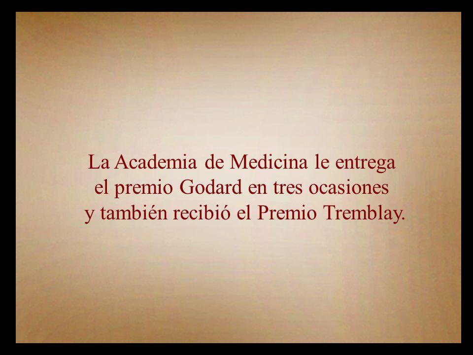 La Academia de Medicina le entrega el premio Godard en tres ocasiones y también recibió el Premio Tremblay.