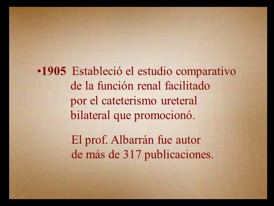 1905 Estableció el estudio comparativo de la función renal facilitado por el cateterismo ureteral bilateral que promocionó.