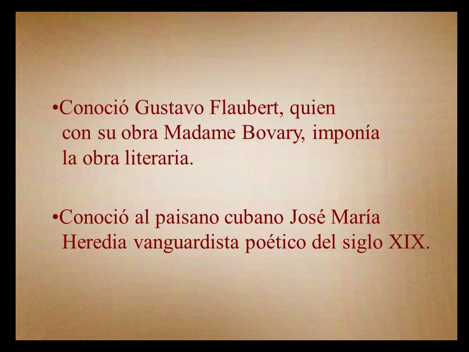Conoció Gustavo Flaubert, quien con su obra Madame Bovary, imponía la obra literaria.