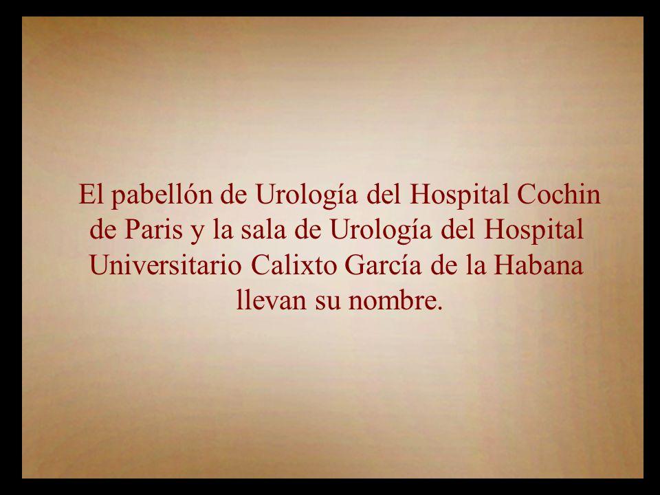 El pabellón de Urología del Hospital Cochin de Paris y la sala de Urología del Hospital Universitario Calixto García de la Habana llevan su nombre.