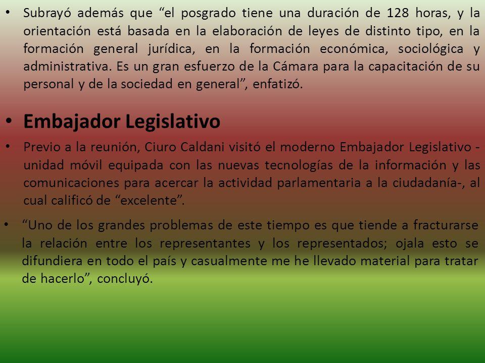 Embajador Legislativo Subrayó además que el posgrado tiene una duración de 128 horas, y la orientación está basada en la elaboración de leyes de distinto tipo, en la formación general jurídica, en la formación económica, sociológica y administrativa.