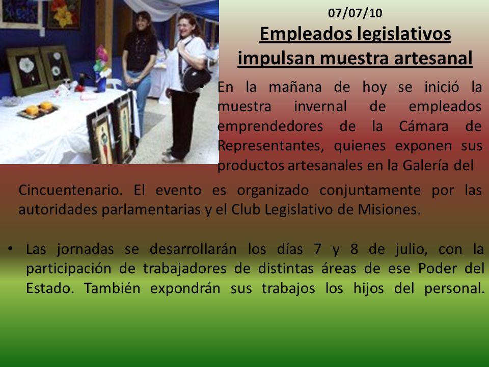07/07/10 Empleados legislativos impulsan muestra artesanal Las jornadas se desarrollarán los días 7 y 8 de julio, con la participación de trabajadores de distintas áreas de ese Poder del Estado.