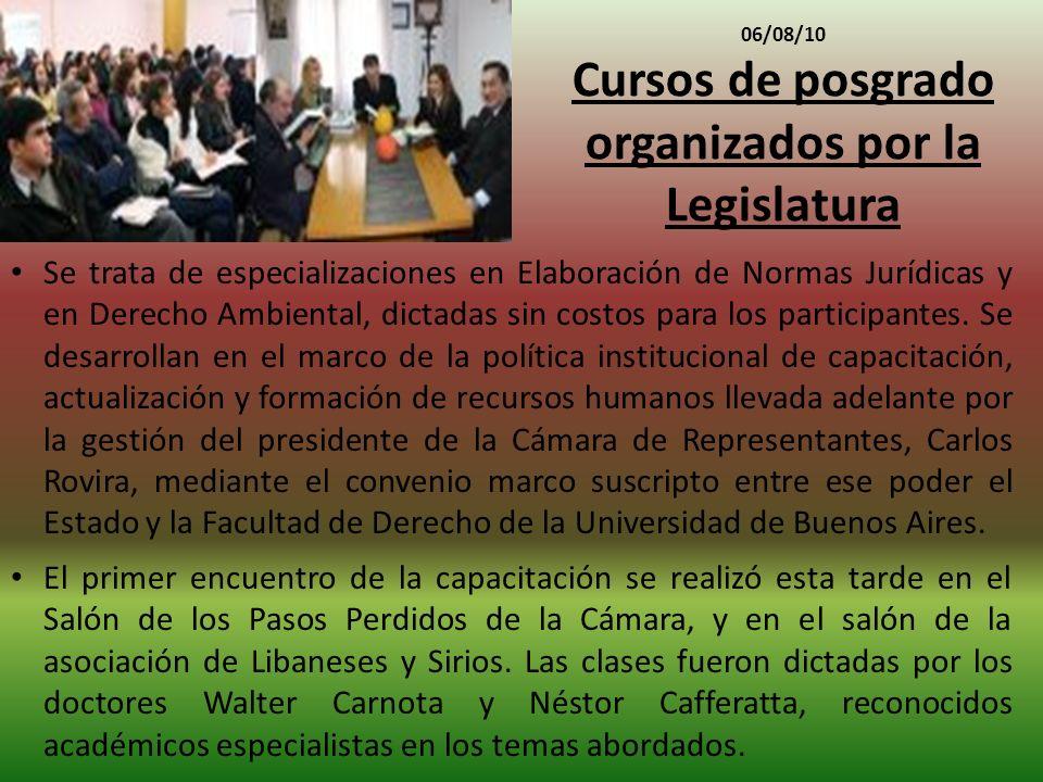 06/08/10 Cursos de posgrado organizados por la Legislatura Se trata de especializaciones en Elaboración de Normas Jurídicas y en Derecho Ambiental, dictadas sin costos para los participantes.