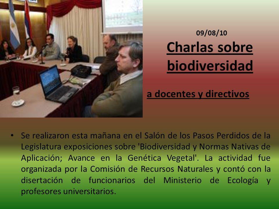 09/08/10 Charlas sobre biodiversidad Se realizaron esta mañana en el Salón de los Pasos Perdidos de la Legislatura exposiciones sobre Biodiversidad y Normas Nativas de Aplicación; Avance en la Genética Vegetal .